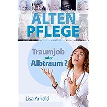 Altenpflege - Traumjob oder Albtraum