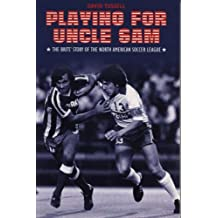 Playing for Uncle Sam: The Brits' Story of the North American Soccer League