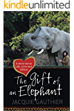 The Gift of an Elephant: A story about Life, Love and Africa