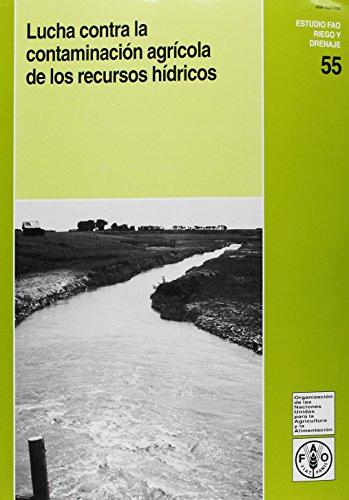 Lucha Contra La Contaminacion Agricola de Los Recursos Hidricos (Estudios Fao: Riego y Drenaje) por Food and Agriculture Organization of the United Nations