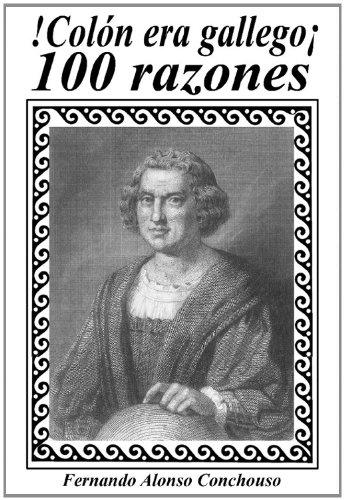 Colón era gallego, 100 razones por Fernando Alonso Conchouso