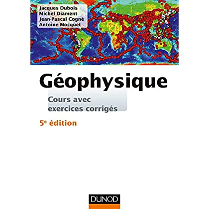Géophysique - 5e éd. - Cours avec exercices corrigés
