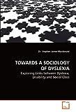 TOWARDS A SOCIOLOGY OF DYSLEXIA: Exploring Links between Dyslexia, Disability and Social Class