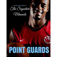The Signature Manuals: Point Guards: The Definitive Basketball Self-Training Program