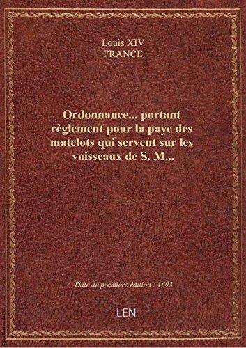 Ordonnance... portant règlement pour la paye des matelots qui servent sur les vaisseaux de S. M.... par FRANCE Louis XIV