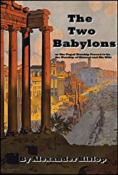 The Two Babylons (All scriptures fully linked!) (English Edition)