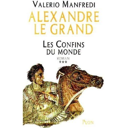 Alexandre le Grand, tome 3 : Les Confins du monde