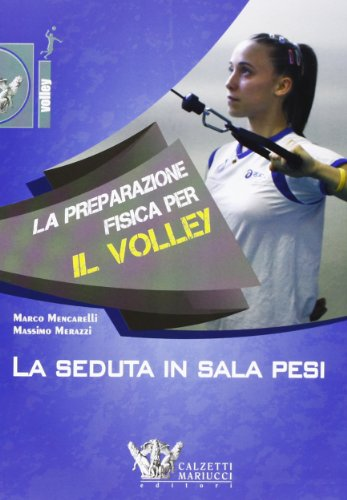 La preparazione fisica per il volley. La seduta in sala pesi. Con DVD por Massimo Merazzi Marco Mencarelli