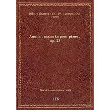 Annita : mazurka pour piano : op. 23 / par Gustave Biloir ; [couv. ornée par] E. Buval