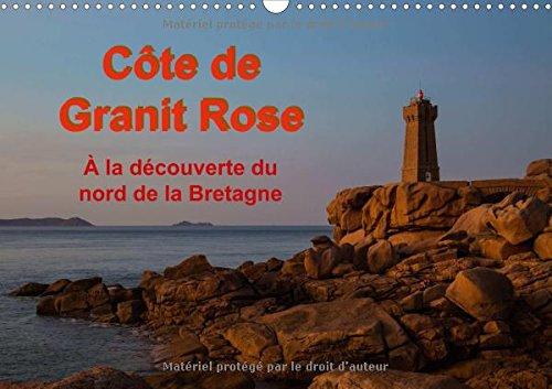 Cote de Granit Rose - A la decouverte du nord de la Bretagne 2018: Une excursion aux rochers spectaculaires dans la partie la plus au nord de la cote bretonne (Calvendo Places) - Breton Rose