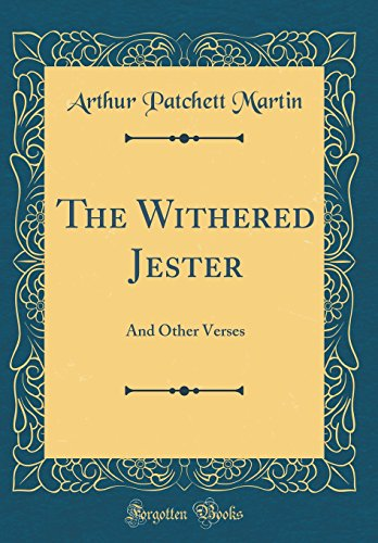 The Withered Jester: And Other Verses (Classic Reprint)