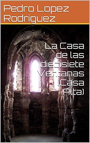 La Casa de las diecisiete Ventanas (Casa Alta) por Pedro Lopez Rodriguez