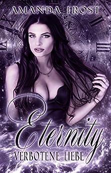 Eternity - Verbotene Liebe (Teil 2) (German Edition) by [Frost, Amanda]