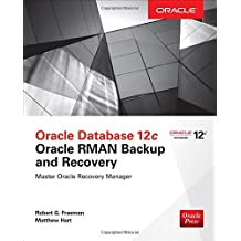 Oracle Database 12c Oracle RMAN Backup and Recovery by Robert G. Freeman (2016-04-19)