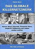 Das globale Killernetzwerk - Warum John - F - Kennedy, Prinzessin Diana, Jürgen W - Möllemann und andere sterben mußten - Frank Hills
