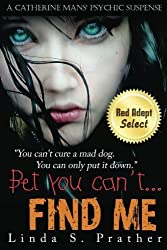 Bet you can't...FIND ME! by Ms. Linda S. Prather (2012-02-27)