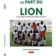 La Part Du Lion: L'encyclopedie De L'histoire Du Football Du Cameroun