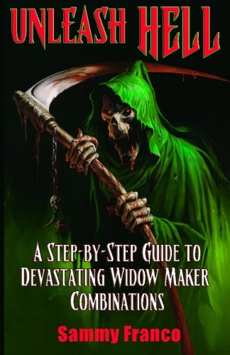 Unleash Hell: A Step-by-Step Guide to Devastating Widow Maker Combinations: Volume 3 (The Widow Maker Program Series)