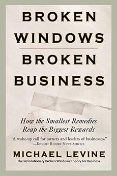 Broken Windows, Broken Business: How the Smallest Remedies Reap the Biggest Rewards (English Edition) par [Levine, Michael]