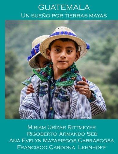 Descargar Libro Guatemala - Un Sueño por Tierras Mayas de Miriam Urizar Rittmeyer