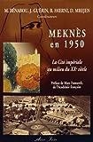 Meknès en 1950 - La cité impériale au milieu du XXe siècle