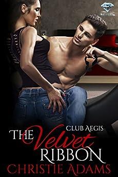 The Velvet Ribbon (Club Aegis Book 1) by [Adams, Christie]