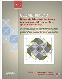Geometría E4D: Geometría del espacio euclidiano cuatridimensional vista desde la óptica bidimensional. (Spanish Edition) von [M., Carlos Martinez]