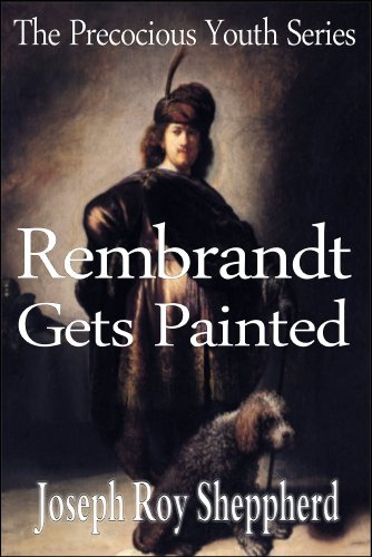 REMBRANDT GETS PAINTED (The Precocious Youth Series) (English Edition) por Joseph Roy Sheppherd