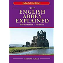 The English Abbey Explained (England's Living History)