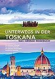 Unterwegs in der Toskana: Das große Reisebuch (KUNTH Unterwegs in ... / Das grosse Reisebuch) -