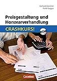 Preisgestaltung und Honorarverhandlung: Crashkurs!: Mit CD-ROM