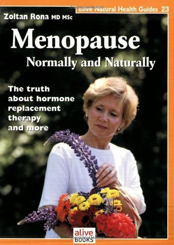 Menopause: Nomally and Naturally (Natural Health Guide) (Alive Natural Health Guides) by Zoltan Rona (2000) Paperback