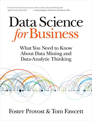 Data Science for Business: What you need to know about data mining and data-analytic thinking por Foster Provost