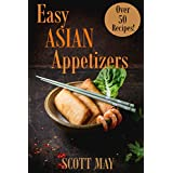 Easy Asian Appetizers Cookbook: 50 Delicious and Easy Asian Appetizer Recipes (English Edition)