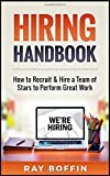 Hiring Handbook: How to Recruit & Hire a Team of Stars to Perform Great Work