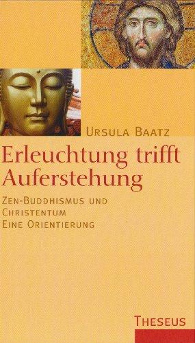 Erleuchtung trifft Auferstehung: Zen-Buddhismus und Christentum - eine Orientierung
