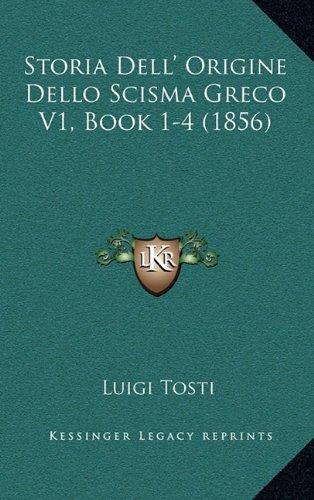 Storia Dell' Origine Dello Scisma Greco V1, Book 1-4 (1856)
