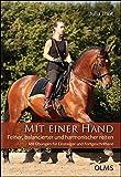 Mit einer Hand: Feiner, balancierter und harmonischer reiten. Mit Übungen für Einsteiger und Fortgeschrittene.