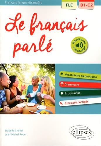 Fle le Franais Parle Vocabulaire Grammaire avec Exercices Corriges B1-C2