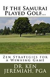 If the Samurai Played Golf... Zen Strategies for a Winning Game