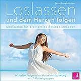 Loslassen und dem Herzen folgen {Meditation für die richtige Balance im Leben} inkl. Progressive Muskelentspannung ? CD -