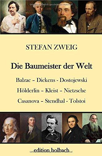 Die Baumeister der Welt: Balzac. Dickens. Dostojewski. Hölderlin. Kleist. Nietzsche. Casanova. Stendhal. Tolstoi -