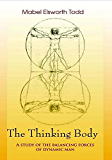 The Thinking Body: A Study of the Balancing Forces of Dynamic Man