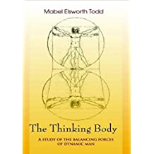The Thinking Body: A Study of the Balancing Forces of Dynamic Man (English Edition)