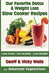 Our Favorite Detox & Weight Loss Slow Cooker Recipes: Look Great, Get Healthy, Lose Weight (The Reluctant Vegetarians) (Volume 3) by Geoff Wells (2013-12-26)