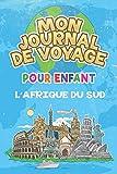 Mon Journal de Voyage l'Afrique du Sud Pour Enfants: 6x9 Journaux de voyage pour enfant I Calepin à compléter et à dessiner I Cadeau parfait pour le voyage des enfants à l'Afrique du Sud...