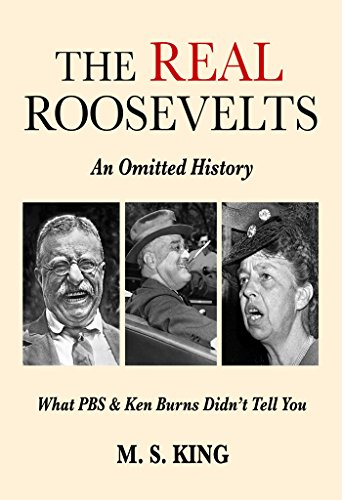 the-real-roosevelts-an-omitted-history-what-pbs-ken-burns-didnt-tell-you-english-edition