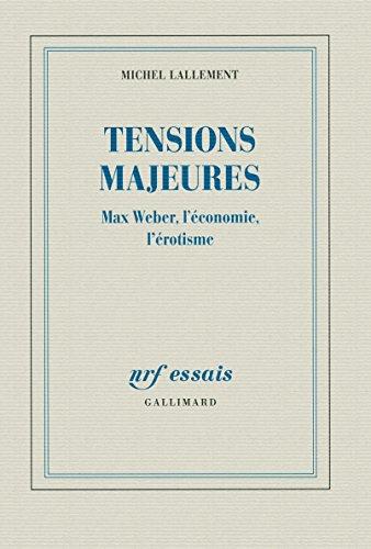 Tensions majeures: Max Weber, l'économie, l'érotisme