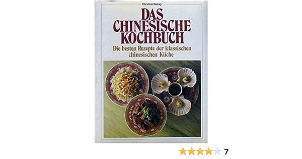 Das Chinesische Kochbuch Die Besten Rezepte Der Klassischen Chinesischen Kuche Amazon De Bucher