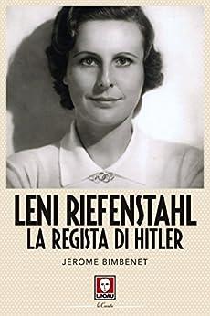 Leni Riefenstahl: La regista di Hitler di [Bimbenet, Jérôme]